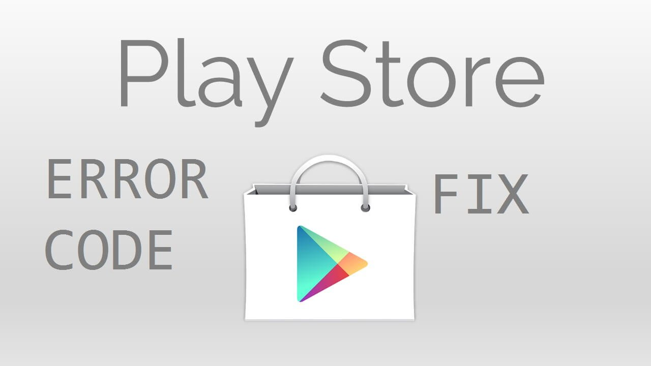 Google Play Store Error code and Fix