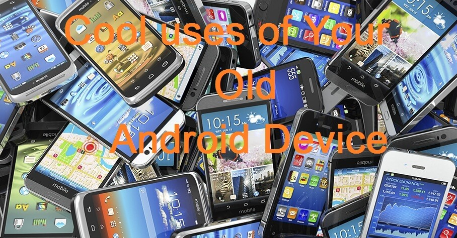 Cool Uses of Your Old Android Device @nowgadgets