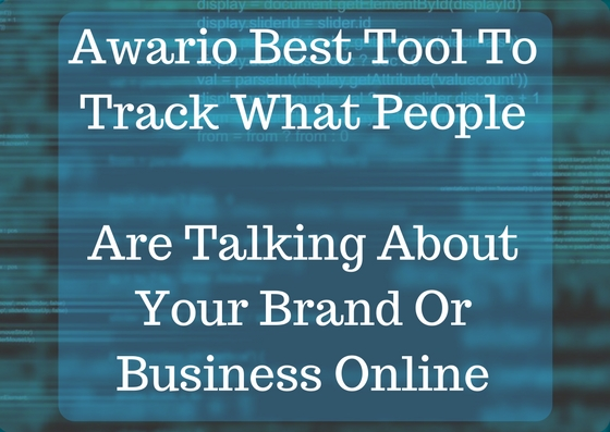 Awario Best Tool To Track What People Are Talking About Your Brand Or Business Online