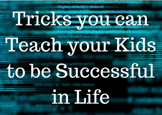 Tricks you can Teach your Kids to be Successful in Life