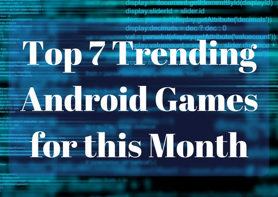 Top 7 Trending Android Games for this Month