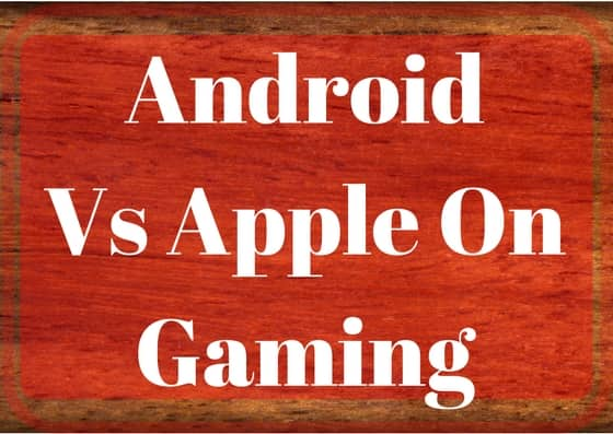Android vs Apple On Gaming
