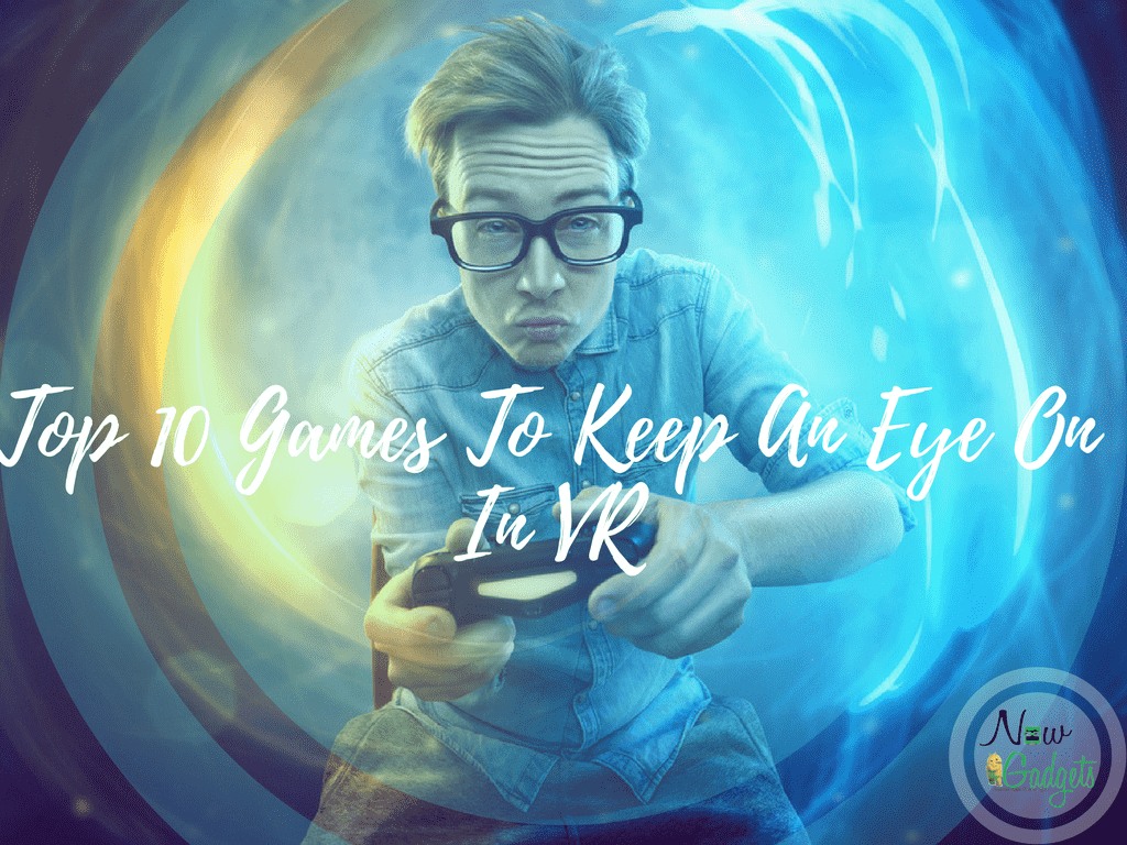 Top 10 Games To Keep An Eye On In VR