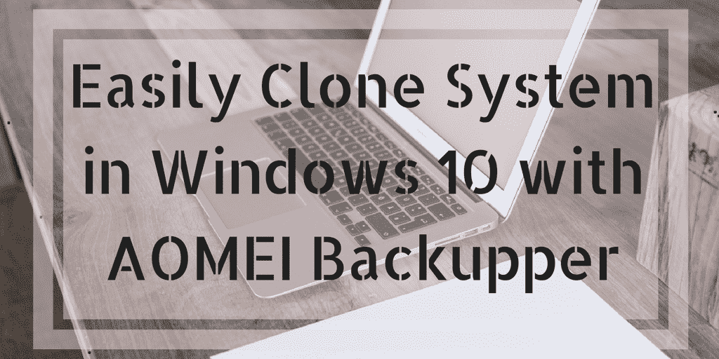 Easily Clone System in Windows 10 with AOMEI Backupper