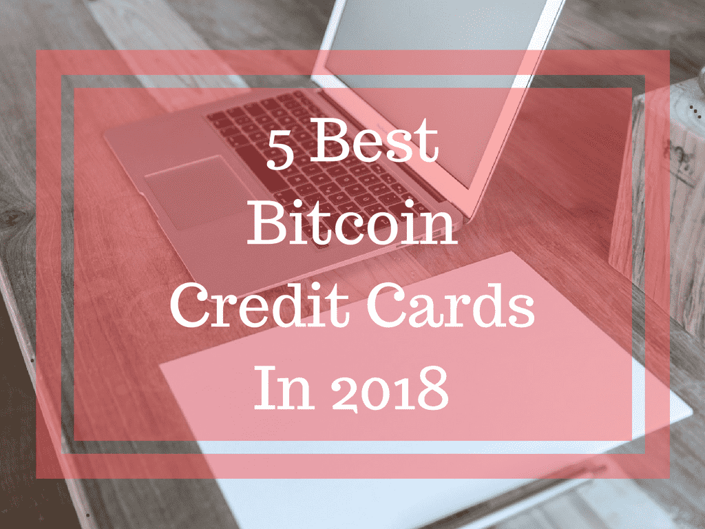 5 Best Bitcoin Credit Cards In 2018