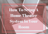 How To Set Up A Home Theater System In Your Room