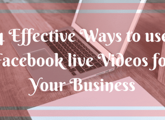 4 Effective Ways to use Facebook live Videos for Your Business