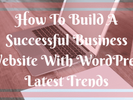 How To Build A Successful Business Website With WordPress Latest Trends